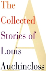 The Collected Stories of Louis Auchincloss ebook by Louis Auchincloss