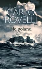 Helgoland - The Sunday Times bestseller ebook by Carlo Rovelli