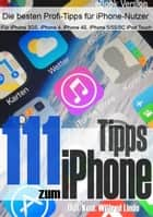111 Tipps zum iPhone - Für mehr Erfolg mit dem iPhone (aktuell für iOS 7) - Für iPhone 3GS, iPhone 4, iPhone 4S, iPhone 5, iPhone 5S, iPhone 5C sowie iPod Touch geeignet eBook by Wilfred Lindo