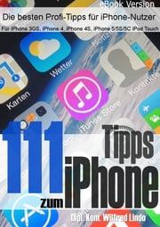111 Tipps zum iPhone - Für mehr Erfolg mit dem iPhone (aktuell für iOS 7) - Für iPhone 3GS, iPhone 4, iPhone 4S, iPhone 5, iPhone 5S, iPhone 5C sowie iPod Touch geeignet ebook by Kobo.Web.Store.Products.Fields.ContributorFieldViewModel