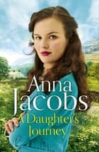 A Daughter's Journey - Birch End Series Book 1 eBook by Anna Jacobs