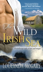 The Wild Irish Sea - A windswept tale of love and magic ebook by Loucinda McGary