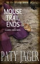 Mouse Trail Ends - Gabriel Hawke Novel, #2 ebook by Paty Jager