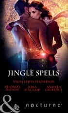 Jingle Spells: Naughty or Nice? / She's a Mean One / His First Noelle / Silver Bell (Mills & Boon Nocturne) ebook by Vicki Lewis Thompson, Rhonda Nelson, Kira Sinclair,...