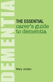 The Essential Carer's Guide to Dementia ebook by Mary Jordan