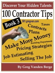 100 Tips For Contractors: Book 3 ebook by Greg Vanden Berge