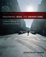 Following Jesus, the Servant King - A Biblical Theology of Covenantal Discipleship ebook by Jonathan Lunde