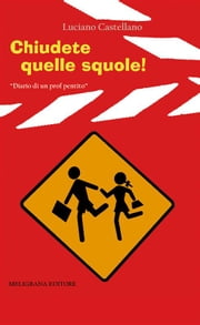 Chiudete quelle squole! ebook by Luciano Castellano