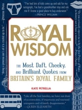Royal Wisdom: The Most Daft, Cheeky, and Brilliant Quotes from Britain's Royal Family ebook by Kate Petrella
