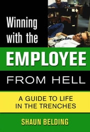 Winning with the Employee from Hell: A Guide to Performance and Motivation ebook by Belding, Shaun