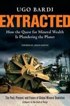 Extracted - How the Quest for Mineral Wealth Is Plundering the Planet ebook by Ugo Bardi, Jorgen Randers