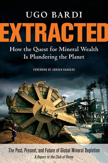 Extracted - How the Quest for Mineral Wealth Is Plundering the Planet ebook by Ugo Bardi