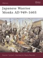 Japanese Warrior Monks AD 949–1603 ebook by Dr Stephen Turnbull, Wayne Reynolds