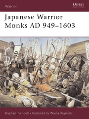 Japanese Warrior Monks AD 949–1603 ebook by Dr Stephen Turnbull