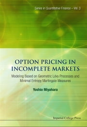 Option Pricing in Incomplete Markets - Modeling Based on Geometric Lévy Processes and Minimal Entropy Martingale Measures ebook by Yoshio Miyahara