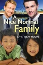 A Nice Normal Family ebook by John Terry Moore
