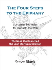 The Four Steps to the Epiphany - Successful Strategies for Products that Win ebook by Steve Blank