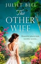 The Other Wife: A sweeping historical romantic drama tinged with obsession and suspense ebook by Juliet Bell