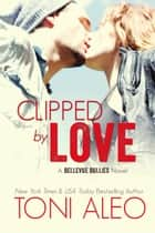 Clipped by Love ebook by Toni Aleo