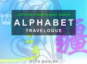 Alphabet Travelogue - Letters from the planet earth ebook by Otto Kohler