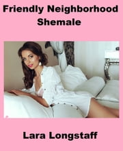 Friendly Neighborhood Shemale ebook by Lara Longstaff