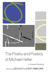 The Poetry and Poetics of Michael Heller - A Nomad Memory ebook by Hélène Aji,Norman Finkelstein,Stephen Fredman,Eric Hoffman,Romana Huk,Elisabeth Joyce,Henry Weinfield,Tyrone Williams,David Herd