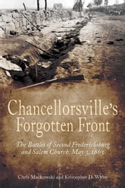 Chancellorsville's Forgotten Front - The Battles of Second Fredericksburg and Salem Church, May 3, 1863 ebook by Chris Mackowski,Kristopher White