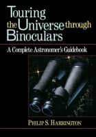 Touring the Universe through Binoculars ebook by Phillip S. Harrington