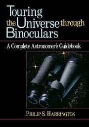 Touring the Universe through Binoculars - A Complete Astronomer's Guidebook ebook by Phillip S. Harrington