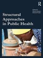 Structural Approaches in Public Health ebook by Marni Sommer,Richard Parker