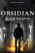 Obsidian - Alex Caine Book 2 ebook by Alan Baxter