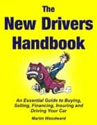The New Driver's Handbook - An Essential Guide to Buying, Selling, Financing, Insuring and Driving Your Car ebook by Martin Woodward