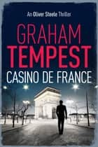 Casino de France - An Oliver Steele Thriller ebook by Graham Tempest