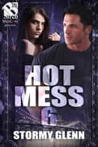 Hot Mess 6 ebook by Stormy Glenn