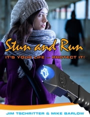 Stun and Run - IT'S YOUR LIFE – PROTECT IT! ebook by Jim Tschritter,Mike Barlow