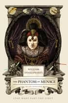 William Shakespeare's The Phantom of Menace - Star Wars Part the First ebook by Ian Doescher