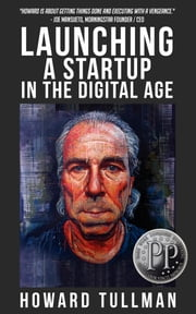 Launching a Startup in the Digital Age - You Get What You Work For, Not What You Wish For ebook by Howard Tullman