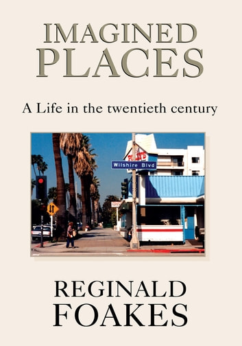 Imagined Places - A Life in the twentieth century ebook by Reg Foakes
