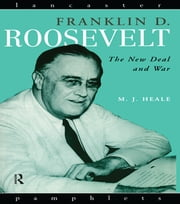Franklin D. Roosevelt - The New Deal and War ebook by Michael Heale