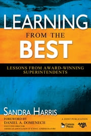 Learning From the Best - Lessons From Award-Winning Superintendents ebook by Sandra K. Harris