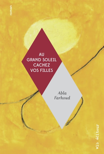 Au grand soleil cachez vos filles ebook by Abla Farhoud