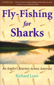 Fly-Fishing for Sharks - An American Journey ebook by Richard Louv