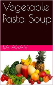 Vegetable Pasta Soup ebook by Balagam