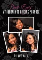 Dove Eyes, My Journey to Finding Purpose ebook by Chinwe Kalu
