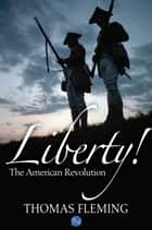 Liberty! The American Revolution ebook by Thomas Fleming