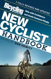 Bicycling Magazines New Cyclist Handbook - Ride with Confidence and Avoid Common Pitfalls ebook by Ben Hewitt