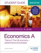 Pearson Edexcel A-level Economics A Student Guide: Theme 2 The UK economy – performance and policies ebook by