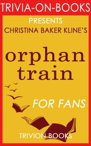 Orphan Train: A Novel by Christina Baker Kline (Trivia-On-Books) ebook by Trivion Books
