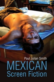 Mexican Screen Fiction - Between Cinema and Television ebook by Paul Julian Smith