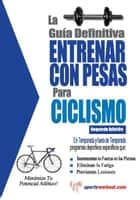 La guía definitiva - Entrenar con pesas para ciclismo ebook by Rob Price